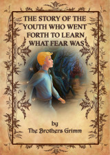 The Story of the Youth Who Went Forth to Learn What Fear Was_Brothers Grimm
