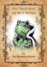 The frog king or Iron Henry by Brothers Grimm